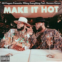 20 Fingers Presents Mikey Everything Feat. Hasaan Honus Make It Hot