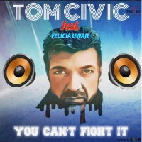 Tom Civic feat. Felicia Uwaje You Can't Fight It