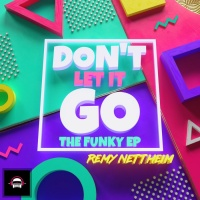 Remy Nettheim Don\'t Let It Go: The Funky EP