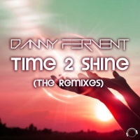 Danny Fervent Time 2 Shine The Remixes