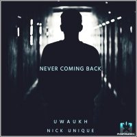 Uwaukh, Nick Unique Never Coming Back