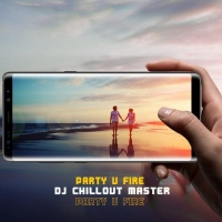 Dj Chillout Master Party U Fire