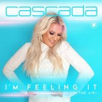 Cascada I'm Feeling It (In The Air)