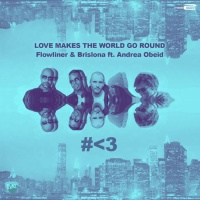 Flowliner, Brislona Feat Andrea Obeid Love Makes The World Go Round