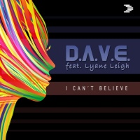 D.A.V.E. feat Lyane Leigh I Can't Believe (Radio Edit)