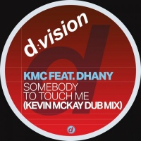 KMC feat Dhany Somebody To Touch Me (Kevin McKay Dub Mix)