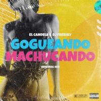 El Candela, Dj Freshly Gogueando Machucando
