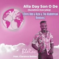 BleRos feat. Clarence Bekker Alla Day Son O De (Sunshine Everyday) (Chris Odd & Rizle/The Klubbfreak Remixes)
