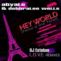 Abyale & Debbralee Wells Hey World (Now Is The Time) (DJ Esteban LOVE Remixes)