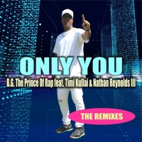 B.G. The Prince Of Rap feat Timi Kullai & Nathan Reynolds III Only You (Remixes)
