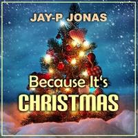 Jay-P Jonas Because It's Christmas