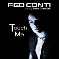 Fed Conti feat. Sara Grimaldi Touch Me (Remixes)