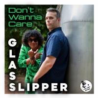 Glass Slipper Don't Wanna Care