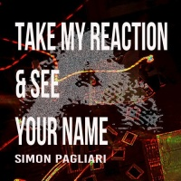 Simon Pagliari Take My Reaction & See Your Name