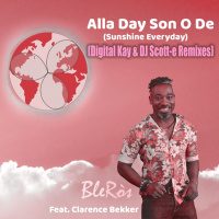 BleRòs ft. Clarence Bekker Alla Day son o De (Sunshine Everyday) (Digital Kay & DJ Scott-E Remixes)