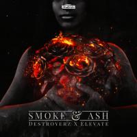 Destroyerz, Elevate Smoke & Ash