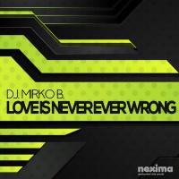 Dj Mirko B. Love Is Never Ever Wrong