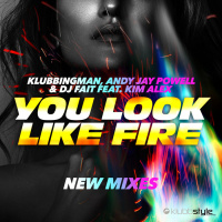 Klubbingman, Andy Jay Powell & DJ Fait feat. Kim Alex You Look Like Fire (Savon Edit)