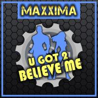 Maxxima U Got 2 Believe Me