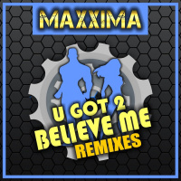 Maxxima U Got 2 Believe Me remixes