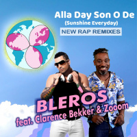 BleRos feat Clarence Bekker & Zooom Alla Day Son O De (Sunshine Everyday) (New Rap Remixes)
