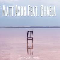 Matt Axon Feat. Chaela On Your Mind