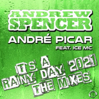 Andrew Spencer & Andre Picar feat Ice MC It's A Rainy Day 2021 (The Mixes)