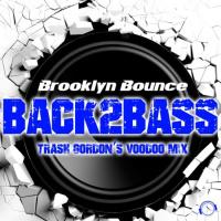 Brooklyn Bounce Back2Bass (Trash Gordon's Voodoo Mix)