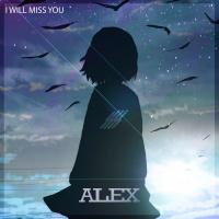 Alex I Will Miss You
