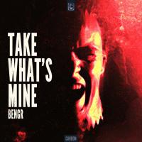 Bengr Take What\'s Mine