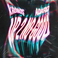 Kronos, Adaro Up 2 No Good