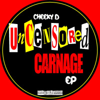 Cheeky D Uncensored Carnage