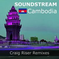 Soundstream Cambodia (Craig Riser Remixes)
