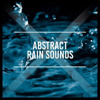 Rain Sounds, White Noise Abstract Rain Sounds
